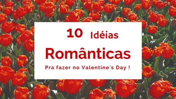 10 Ideias Românticas pra fazer no Valentine's Day !